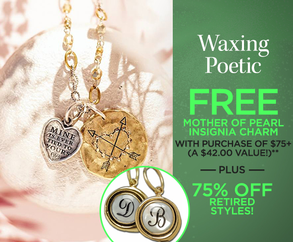 Waxing Poetic - FREE Mother of Pearl Insignia Charm with Purchase of $75+ - A $42.00 Value - Plus Up to 75 Percent OFF Retired Styles
