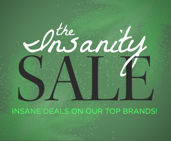 The Insanity Sale - Insane Deals on Our Top Brands
