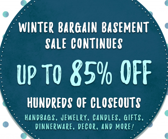 Winter Bargain Basement Sale Continues - Up To 85% OFF - Hundreds of Closeouts - Handbags Jewelry Candles Gifts Dinnerware Decor and More