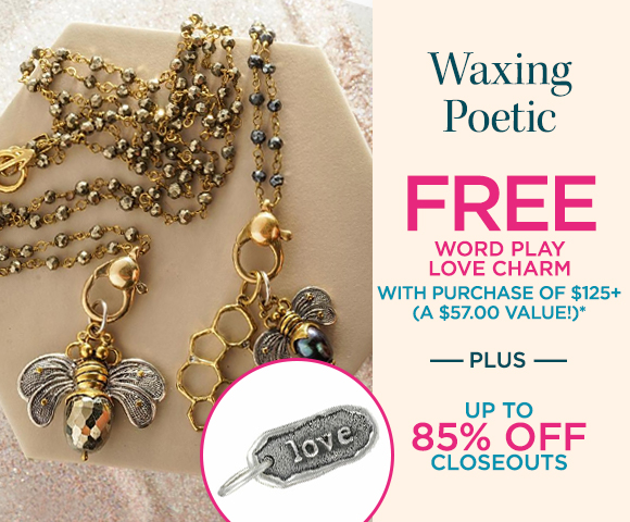 Waxing Poetic - FREE Word Play Love Charm with Purchase of $125+ - A $57.00 Value* - Plus Up to 85 Percent OFF Closeouts