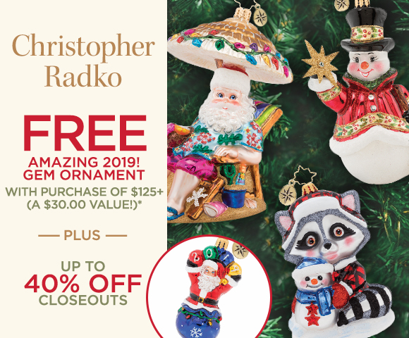 Christopher Radko - FREE Amazing 2019 Gem Ornament with Purchase of $125+ - A $30.00 Value* - Plus Up To 40 Percent OFF Closeouts