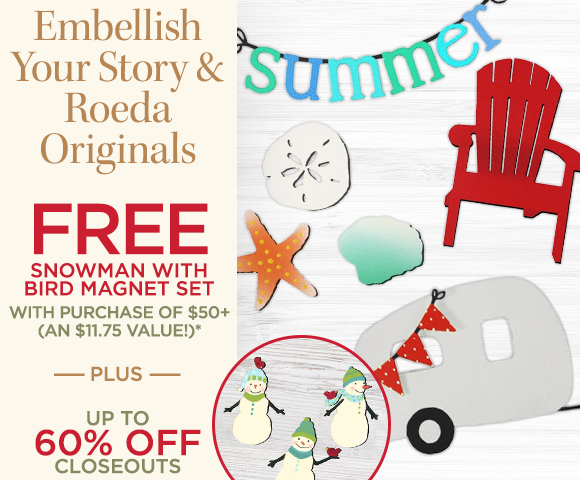 Embellish Your Story & Roeda Originals - FREE Snowman with Bird Magnet Set with Purchase of $50+ - An $11.75 Value* - Plus Up To 60 Percent OFF Closeouts