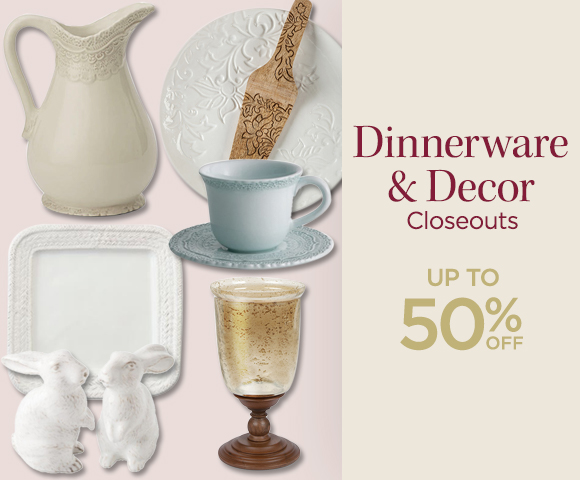 Dinnerware and Decor Closeouts - Up To 50 Percent OFF